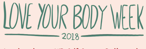 Love Your Body Week 2018