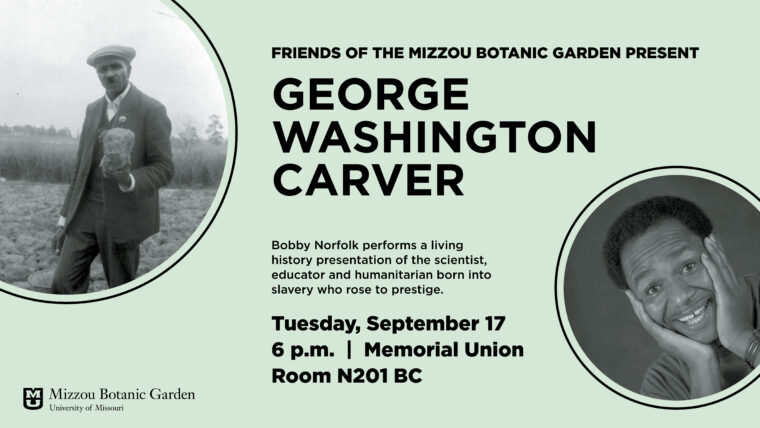 Event flyer with black text on a light green background: Friends of the Mizzou Botanic Garden present George Washington Carver. Bobby Norfolk performs a living history presentation of the scientist, educator, and humanitarian born into slavery who rose to prestige. 6 p.m. Tuesday, Sept. 17, in Memorial Union North 201BC.