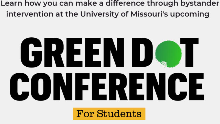 Text of flyer: LEarn how you can make a difference through bystander interventioning traning at the University of Missouri's upcoming Green Dot Conference for Students""