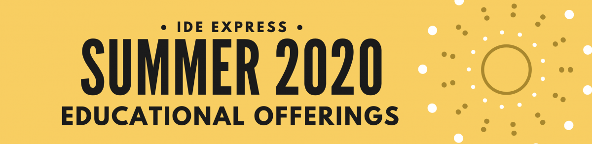 IDE Express Summer 2020 Offerings